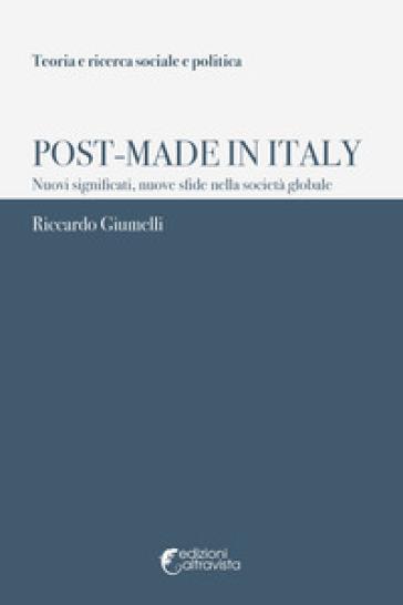 Post-Made in Italy. Nuovi significati, nuove sfide nella società globale - Riccardo Giumelli |