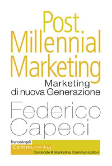 Post millennial marketing. Marketing di nuova generazione - Federico Capeci |