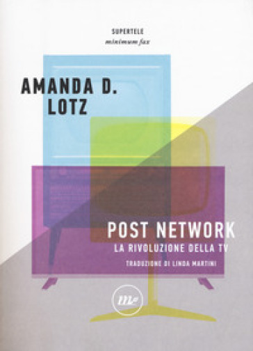 Post network. La rivoluzione della tv - Amanda D. Lotz |
