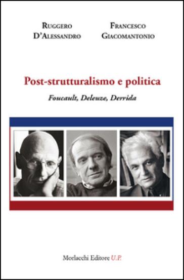 Post-strutturalismo e politica. Foucault, Deleuze, Derrida - Ruggero D'Alessandro | Rochesterscifianimecon.com