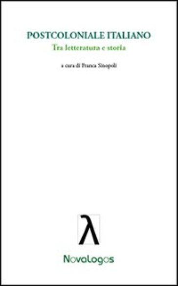 Postcoloniale italiano. Tra letteratura e storia - F. Sinopoli |
