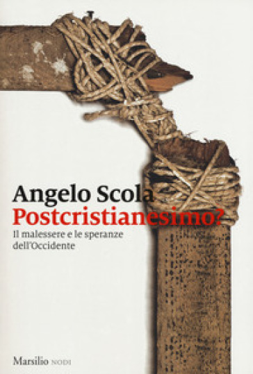 Postcristianesimo? Il malessere e le speranze dell'Occidente - Angelo Scola |