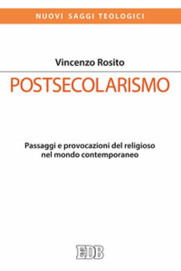 Postsecolarismo. Passaggi e provocazioni del religioso nel mondo contemporaneo - Vincenzo Rosito | Kritjur.org