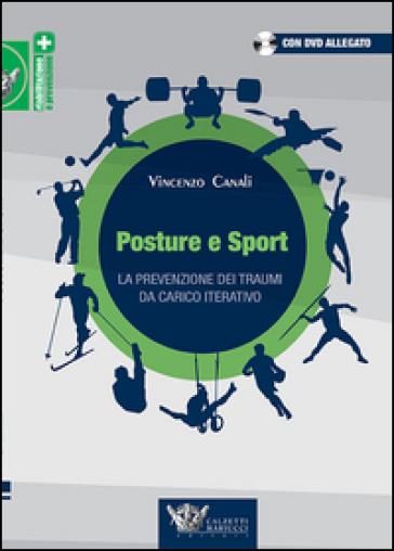 Posture e sport. La prevenzione dei traumi da carico iterativo. Con DVD - Vincenzo Canali | Jonathanterrington.com