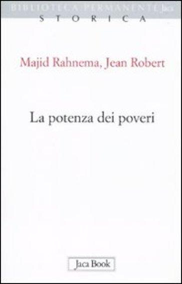 Potenza dei poveri (La) - Majid Rahnema |