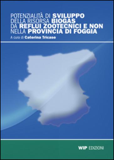 Potenzialità di svilluppo della risorsa Biogas di reflui zootecnici e non nella provincia di Foggia - Caterina Tricase pdf epub