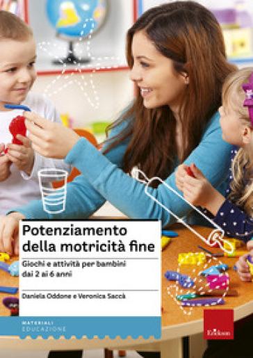 Potenziamento della motricità fine. Giochi e attività per bambini dai 2 ai 6 anni - Daniela Oddone |