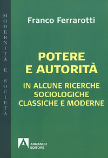 Potere e autorità. In alcune ricerche sociologiche classiche e moderne - Franco Ferrarotti |