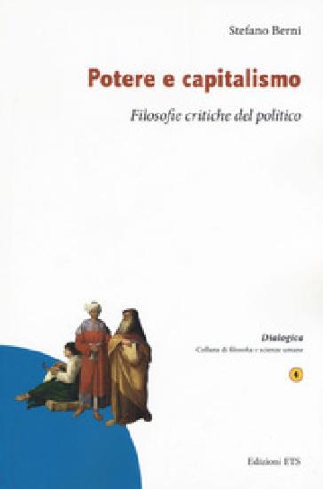 Potere e capitalismo. Filosofie critiche del politico - Stefano Berni |
