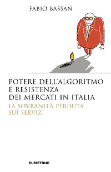 Potere dell'algoritmo e resistenza dei mercati in Italia. La sovranità perduta sui servizi - Fabio Bassan pdf epub