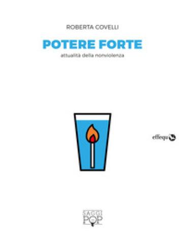 Potere forte. Attualità della nonviolenza - Roberta Covelli | Kritjur.org