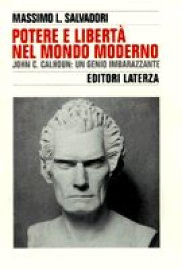 Potere e libertà nel mondo moderno. John C. Calhoun: un genio imbarazzante - Massimo L. Salvadori | Kritjur.org