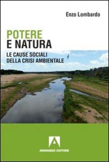 Potere e natura. Le cause sociali della crisi ambientale - Enzo Lombardo |