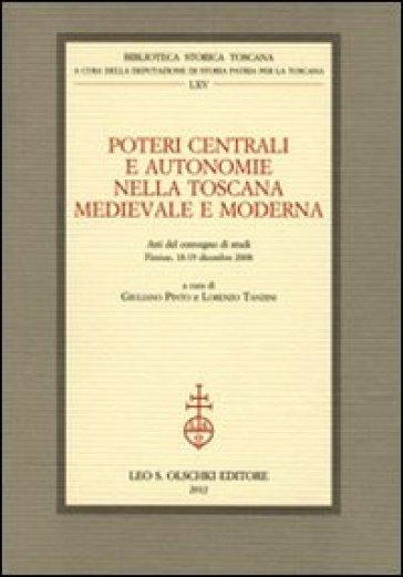 Poteri centrali e autonomie nella Toscana medievale e moderna. Atti del Convegno di studi (Firenze, 18-19 dicembre 2008) - G. Pinto | Kritjur.org