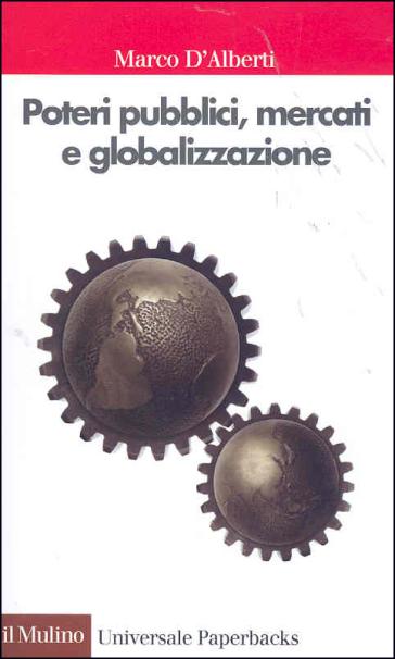Poteri pubblici, mercati, globalizzazione - Marco D'Alberti | Thecosgala.com