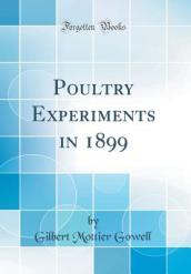 Poultry Experiments in 1899 (Classic Reprint)