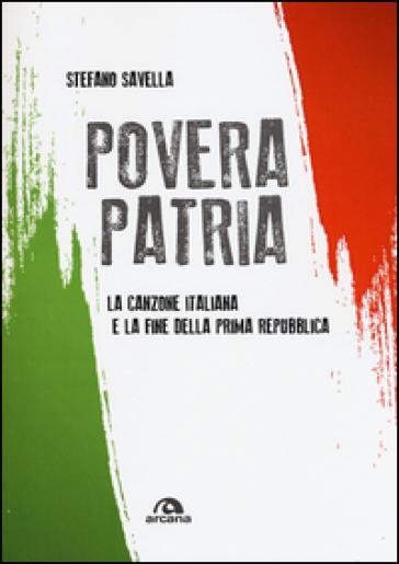Povera patria. La canzone italiana e la fine della prima Repubblica - Stefano Savella |
