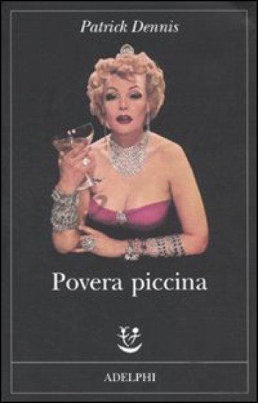 Povera piccina - Patrick Dennis |