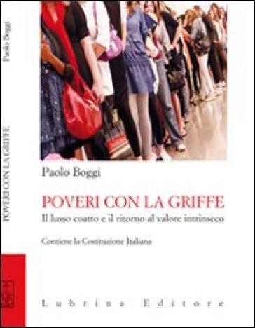 Poveri con la griffe. Il lusso coatto e il ritorno al valore intrinseco - Paolo Boggi |