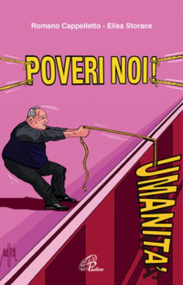 Poveri noi! Don Pietro Sigurani: la rivoluzione della carità - Romano Cappelletto  