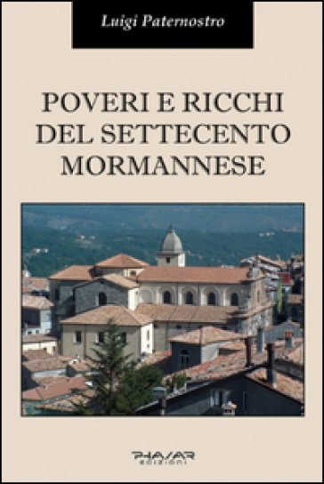 Poveri e ricchi del Settecento mormannese - Luigi Paternostro |