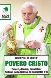 Povero Cristo. Potere, denaro, omofobia: Satana nella Chiesa di Benedetto XVI