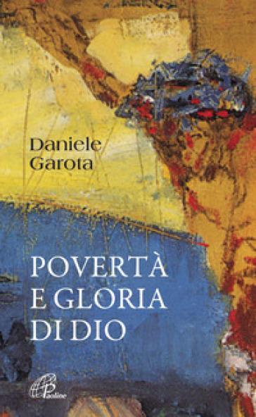 Povertà e gloria di Dio - Daniele Garota |