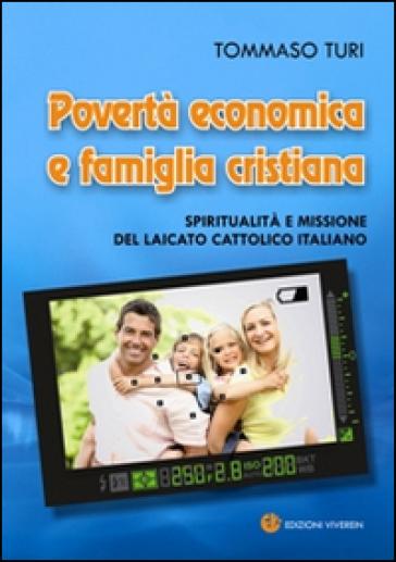 Povertà economica e famiglia cristiana. Spiritualità e missione del laicato cattolico italiano - Tommaso Turi |