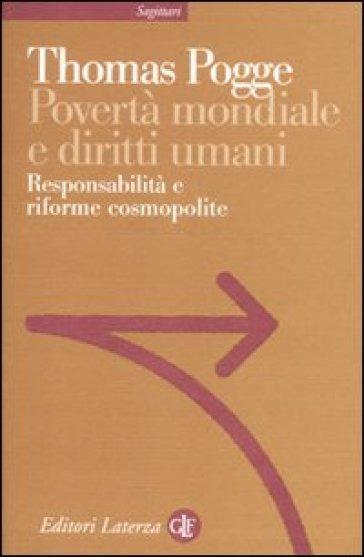 Povertà mondiale e diritti umani. Responsabilità e riforme cosmopolite - Thomas Pogge  