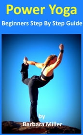 Power Yoga: Beginners Step By Step Guide