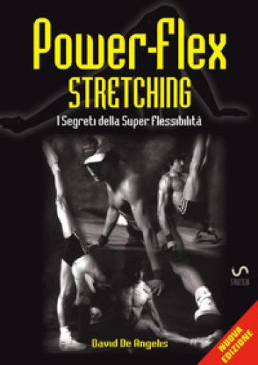 Power-flex stretching. I segreti della super flessibilità - David De Angelis |