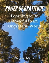 Power of Gratitude: Learning to Be Grateful In an Ungrateful World