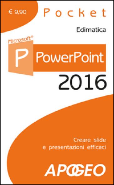 PowerPoint 2016. Creare slide e presentazioni efficaci - Edimatica | Jonathanterrington.com