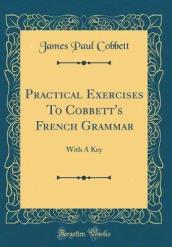 Practical Exercises to Cobbett s French Grammar
