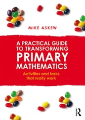 A Practical Guide to Transforming Primary Mathematics