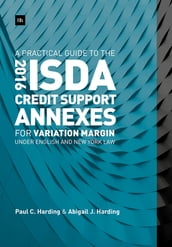 A Practical Guide to the 2016 ISDA Credit Support Annexes For Variation Margin under English and New York Law