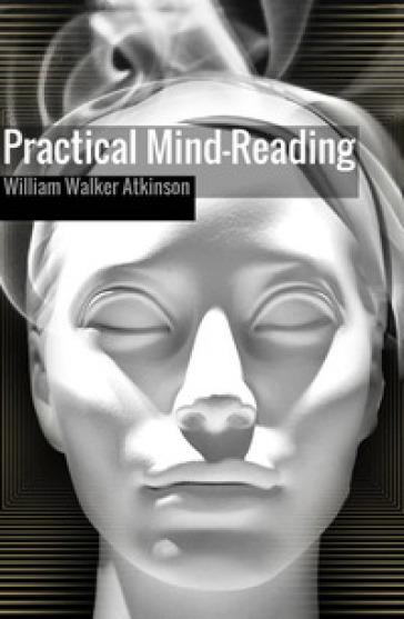 Practical mind-reading - William Walker Atkinson | Jonathanterrington.com