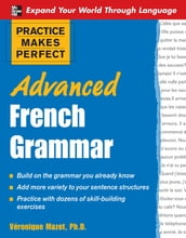 Practice Makes Perfect: Advanced French Grammar : All You Need to Know For Better Communication