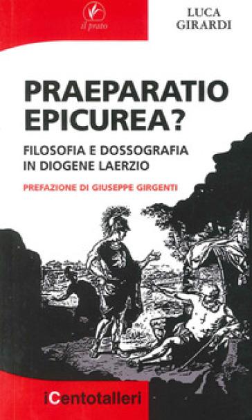 Praeparatio epicurea? Filosofia e dossografia in Diogene Laerzio - Luca Girardi |