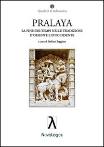 Pralaya. La fine dei tempi nelle tradizioni d'Oriente e d'Occidente - S. Beggiora |