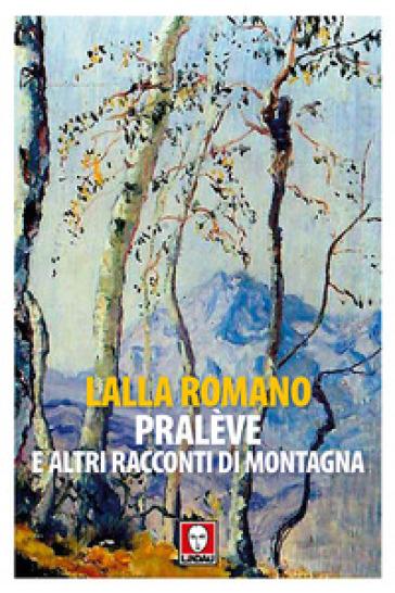 Pralève e altri racconti di montanga - Lalla Romano  