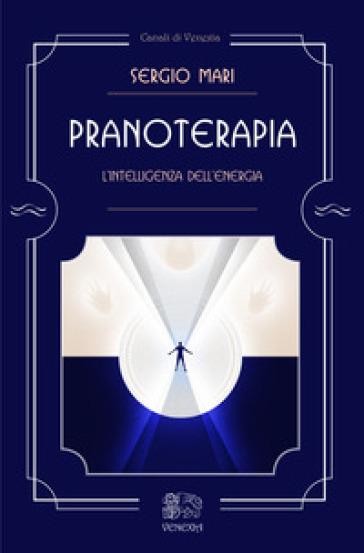Pranoterapia. L'intelligenza dell'energia - Sergio Mari |