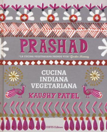 Prashad. Cucina indiana vegetariana - Kaushy Patel pdf epub