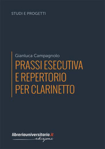 Prassi esecutiva e repertorio per clarinetto - GIANLUCA CAMPAGNOLO  