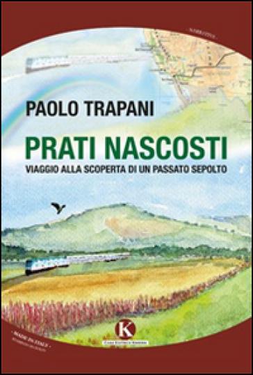 Prati nascosti. Viaggio alla scoperta di un passato sepolto - Paolo Trapani |
