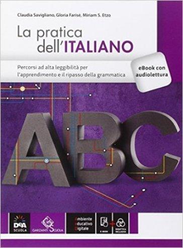 Pratica dell'italiano. Percorsi ad alta leggibilità. Per le Scuole superiori. Con e-book. Con espansione online - Claudia Savigliano |