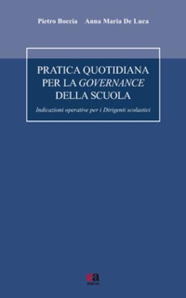 Pratica quotidiana per la governance della scuola. Indicazioni operative per i dirigenti scolastici - Pietro Boccia  