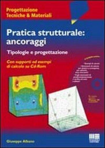 Pratica strutturale: ancoraggi. Con CD-ROM - Giuseppe Albano |