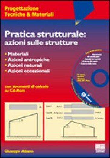 Pratica strutturale: azioni sulle strutture. Con CD-ROM - Giuseppe Albano | Ericsfund.org