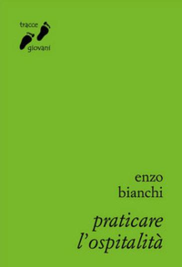 Praticare l'ospitalità - Enzo Bianchi  